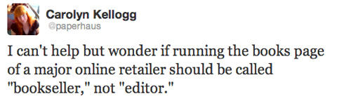 """I can't help but wonder if running the books page of a major online retailer should be called ""bookseller,"" not ""editor."""""